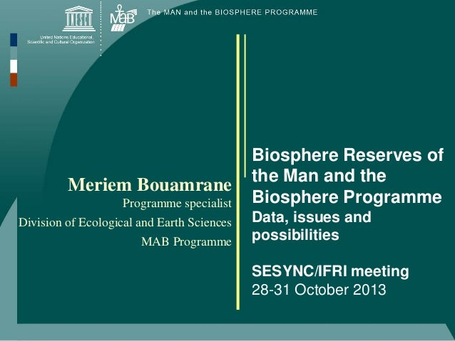 Meriem Bouamrane Programme specialist Division of Ecological and Earth Sciences MAB Programme  Biosphere Reserves of the M...