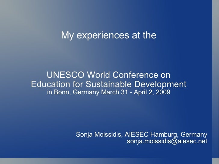My experiences at the UNESCO World Conference on Education for Sustainable Development in Bonn, Germany March 31 - April 2...