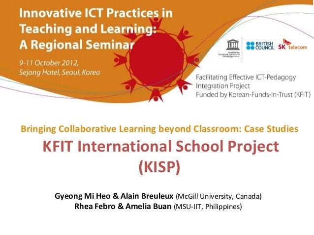 Bringing Collaborative Learning beyond Classroom: Case Studies    KFIT International School Project                  (KISP...