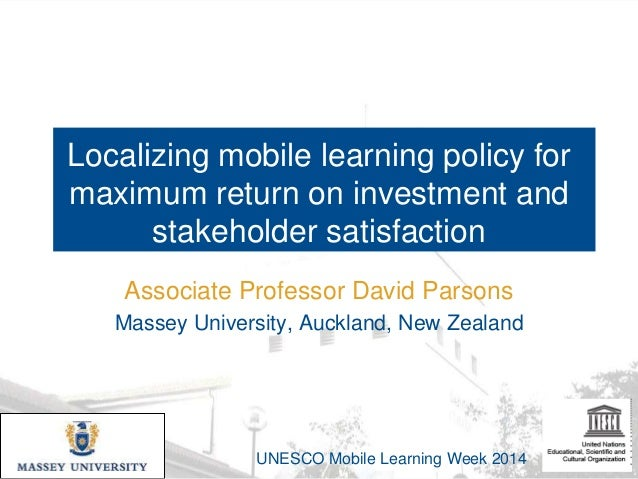 Localizing mobile learning policy for maximum return on investment and stakeholder satisfaction Associate Professor David ...