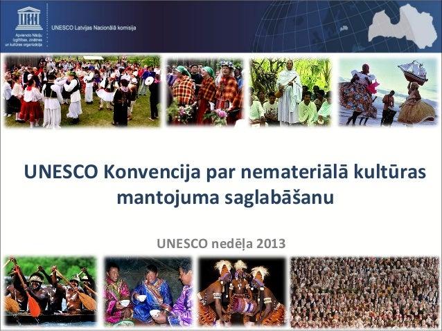 UNESCO Konvencija par nemateriālā kultūras mantojuma saglabāšanu UNESCO nedēļa 2013