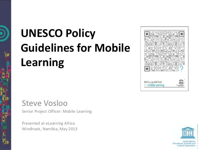 Steve Vosloo Senior Project Officer: Mobile Learning Presented at eLearning Africa Windhoek, Namibia, May 2013 UNESCO Poli...