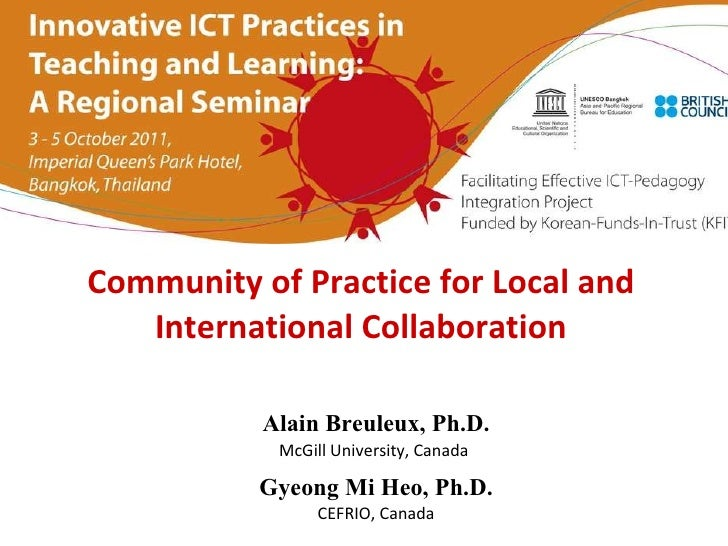 Community of  P ractice for  L ocal and International  C ollaboration Alain Breuleux, Ph.D. McGill University, Canada   Gy...