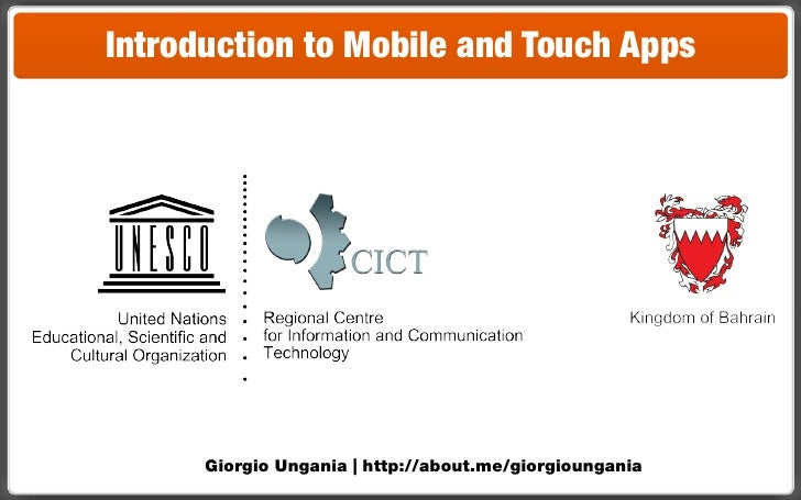 Introduction to Mobile and Touch Apps      Giorgio Ungania   http://about.me/giorgioungania