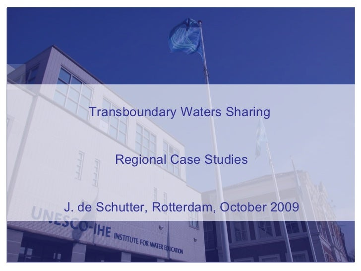 Transboundary Waters Sharing  Regional Case Studies J. de Schutter, Rotterdam, October 2009