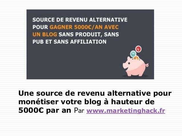 Une source de revenu alternative pour monétiser votre blog à hauteur de 5000€ par an Par www.marketinghack.fr
