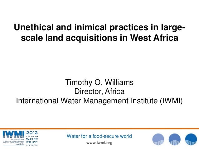www.iwmi.orgWater for a food-secure worldUnethical and inimical practices in large-scale land acquisitions in West AfricaT...