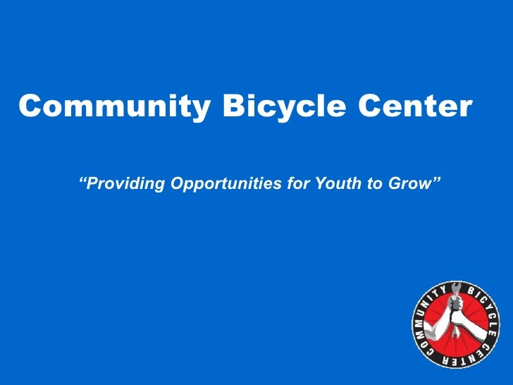 "Community Bicycle Center "" Providing Opportunities for Youth to Grow"""