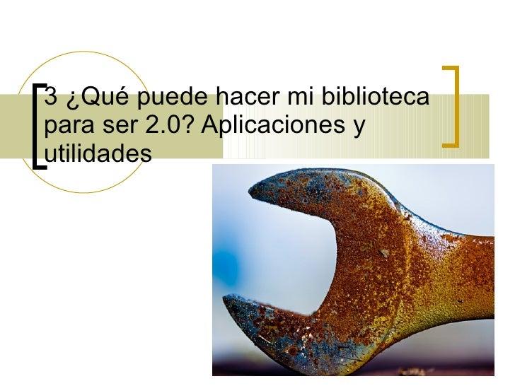 3. Aplicaciones Y Utilidades Biblioteca 2.0