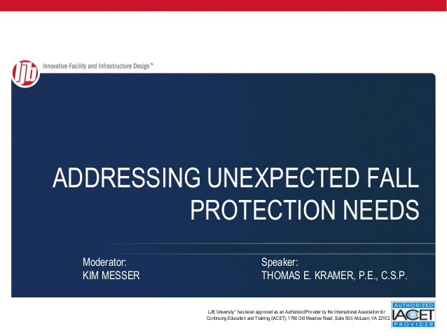 ADDRESSING UNEXPECTED FALL         PROTECTION NEEDS  Moderator:                                       Speaker:  KIM MESSER...