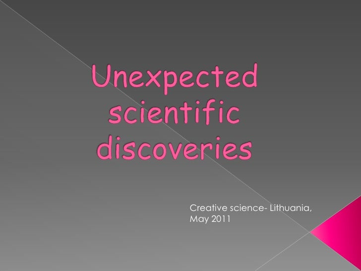 Unexpected Scientific Discoveries - Creative Science