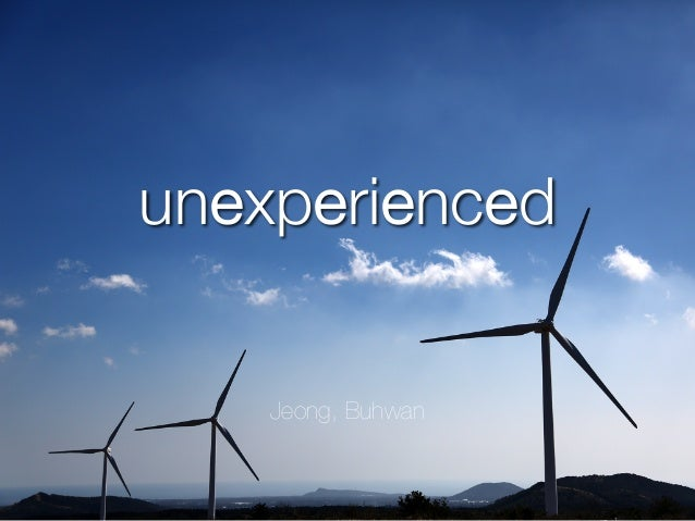 unexperienced    Jeong, Buhwan