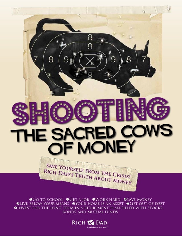 1 Shooting the Sacred Cows of Money knowledge: the new money™ TM Save Yourself from the Crisis! Rich Dad's Truth About Mon...