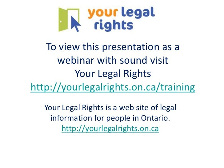 To view this presentation as a      webinar with sound visit         Your Legal Rightshttp://yourlegalrights.on.ca/trainin...