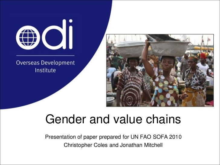 Gender and value chains<br />Presentation of paper prepared for UN FAO SOFA 2010<br />Christopher Coles and Jonathan Mitch...