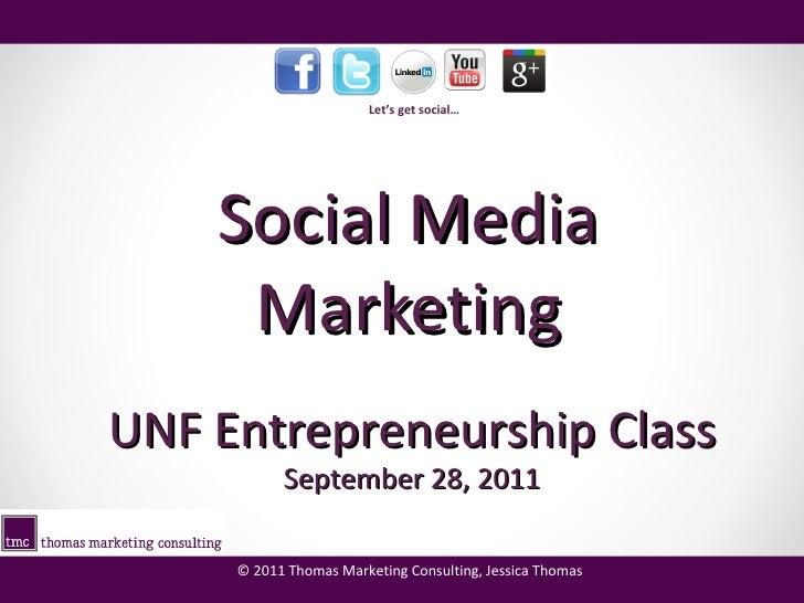 Social Media Marketing UNF Entrepreneurship Class September 28, 2011