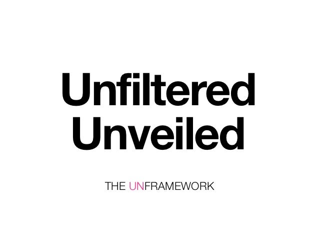 UnfilteredUnveiled  THE UNFRAMEWORK