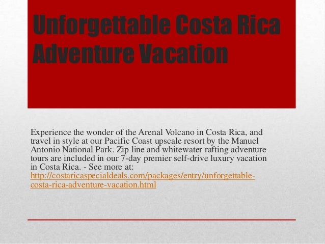 Unforgettable Costa Rica Adventure Vacation  Experience the wonder of the Arenal Volcano in Costa Rica, and travel in styl...
