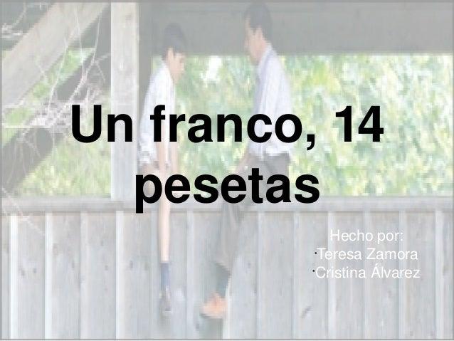 Unfranco,14  pesetas               Hechopor:           •             TeresaZamora          •            CristinaÁlva...