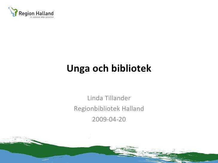 Unga och bibliotek Linda Tillander Regionbibliotek Halland 2009-04-20