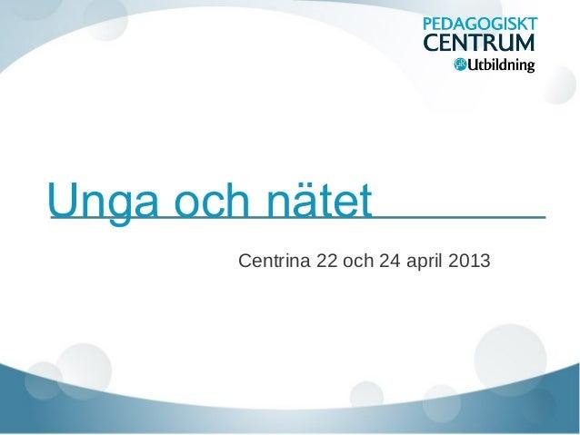 Unga och nätetCentrina 22 och 24 april 2013