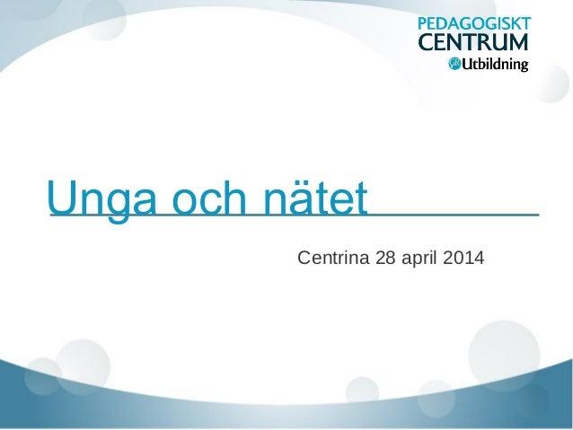 Unga och nätet Centrina 28 april 2014