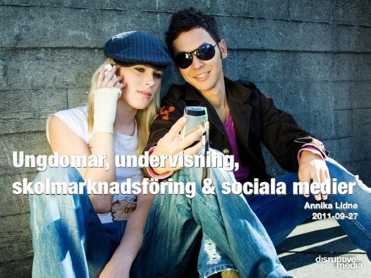 Ungdomar, undervisning,skolmarknadsföring & sociala medier                             Annika Lidne                       ...