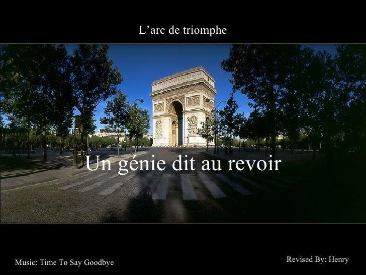 L'arc de triomphe Un génie dit au revoir Revised By: Henry Music: Time To Say Goodbye
