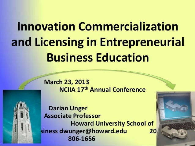 Innovation Commercializationand Licensing in Entrepreneurial       Business Education      March 23, 2013          NCIIA 1...