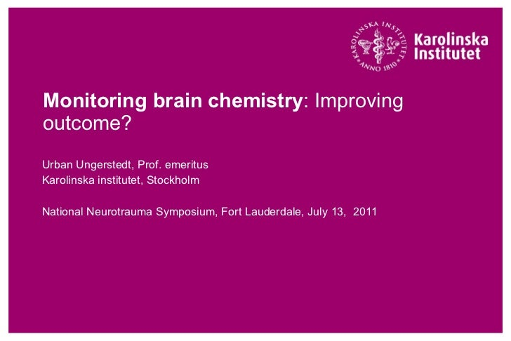 Monitoring brain chemistry : Improving outcome?  Urban Ungerstedt, Prof. emeritus Karolinska institutet, Stockholm Nationa...