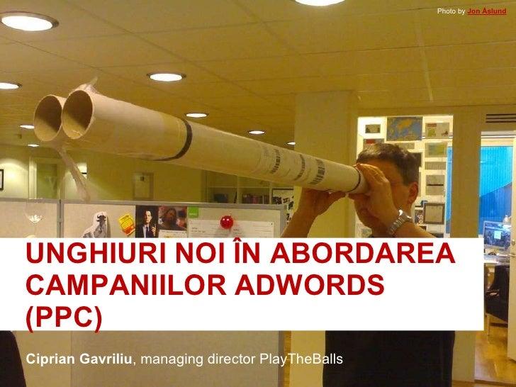 Unghiuri noi în abordarea campaniilor Adwords (PPC)