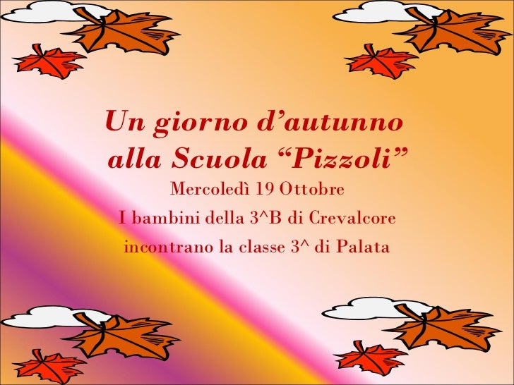 """Un giorno d'autunnoalla Scuola """"Pizzoli""""       Mercoledì 19 Ottobre I bambini della 3^B di Crevalcore  incontrano la class..."""