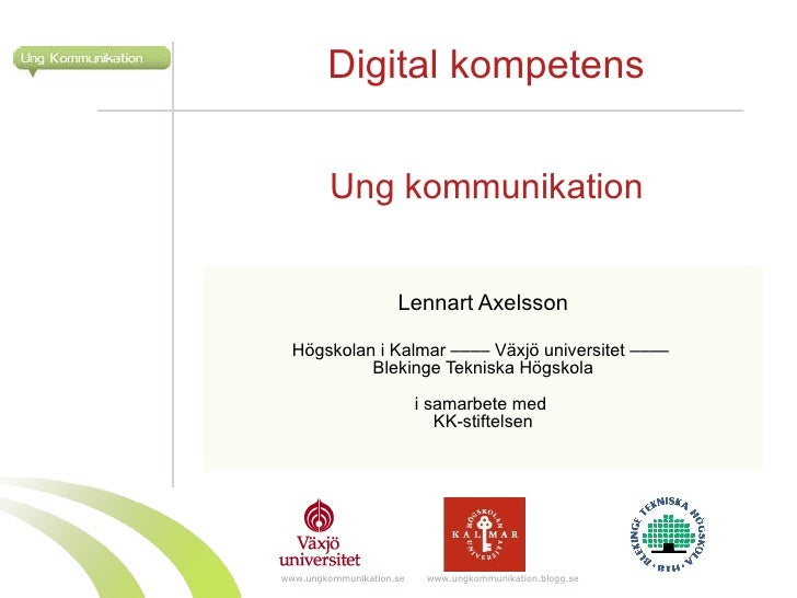 Ung kommunikation Lennart Axelsson Högskolan i Kalmar –––– Växjö universitet ––––  Blekinge Tekniska Högskola i samarbete ...