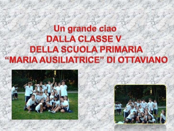 """Un grande ciao dalla classe V  della Scuola Primaria""""Maria Ausiliatrice"""" di Ottaviano<br />"""