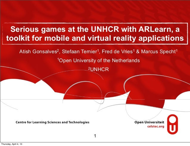Serious games at the UNHCR with ARLearn, a     toolkit for mobile and virtual reality applications                  Atish ...