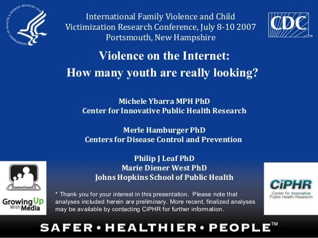Violence on the Internet:How many youth are really looking?Michele Ybarra MPH PhDCenter for Innovative Public Health Resea...