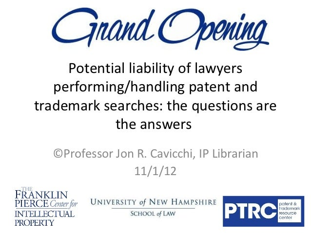 Potential liability of lawyers   performing/handling patent andtrademark searches: the questions are            the answer...