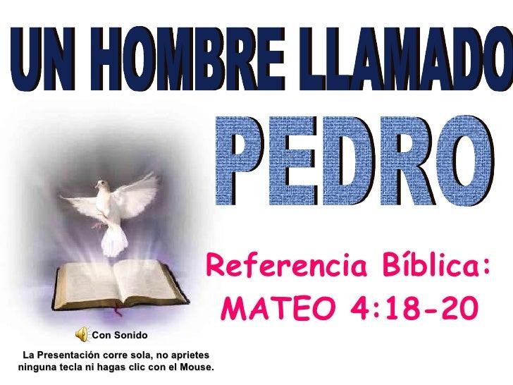 Referencia Bíblica: MATEO 4:18-20 UN HOMBRE LLAMADO  PEDRO Con Sonido La Presentación corre sola, no aprietes ninguna tecl...