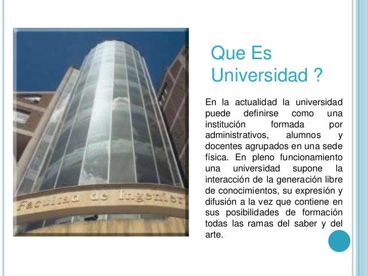 Que Es Universidad ?<br />En la actualidad la universidad puede definirse como una institución formada por administrativos...