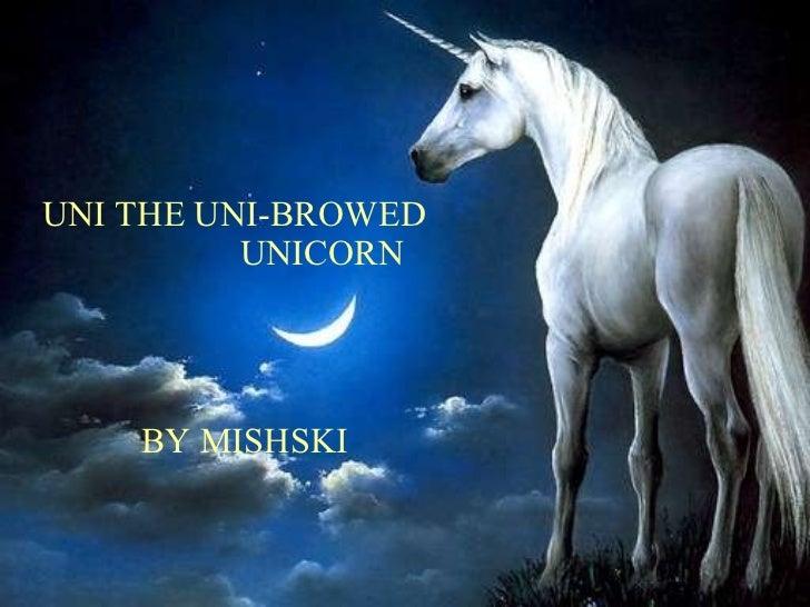 UNI THE UNI-BROWED    UNICORN   BY MISHSKI