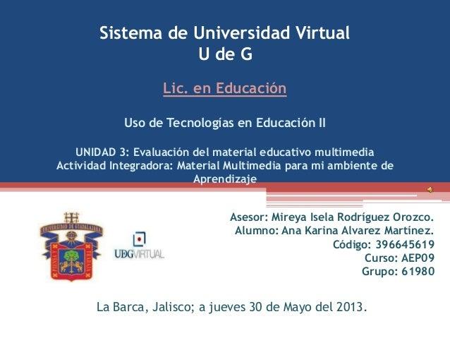 Sistema de Universidad VirtualU de GLic. en EducaciónUso de Tecnologías en Educación IIUNIDAD 3: Evaluación del material e...
