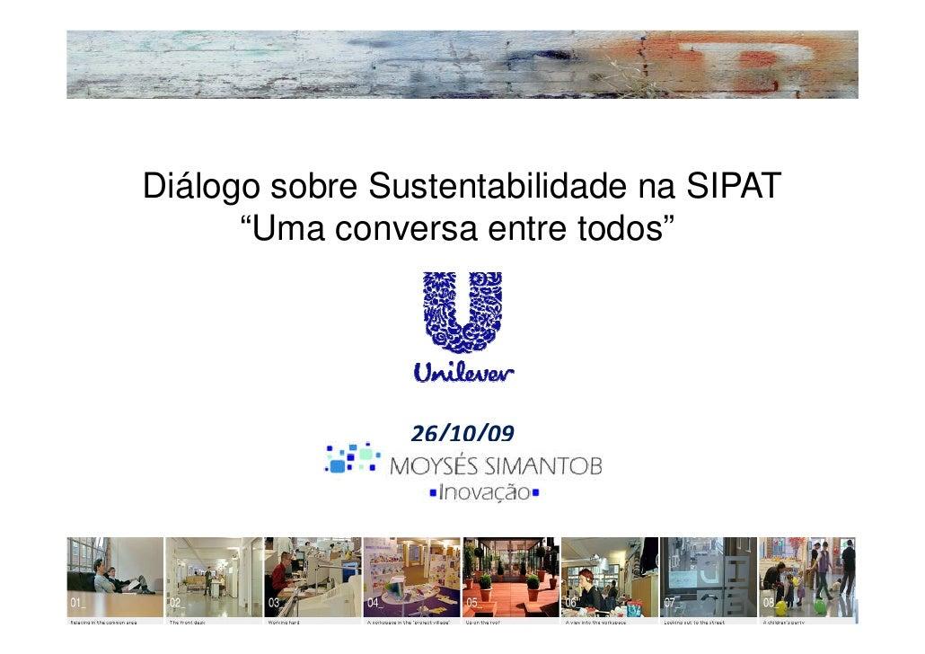 """Diálogo sobre Sustentabilidade na SIPAT       """"Uma conversa entre todos""""                     26/10/09"""