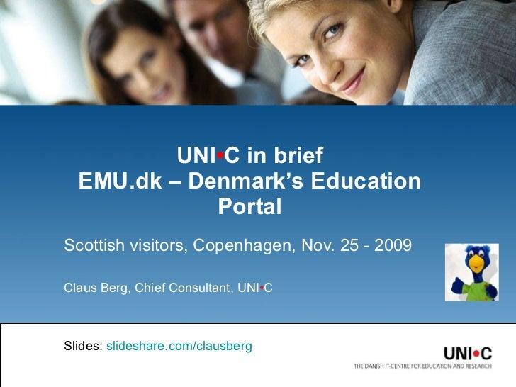 Scottish visitors, Copenhagen, Nov. 25 - 2009 Claus Berg, Chief Consultant,  UNI • C Slides:   slideshare.com/clausberg UN...
