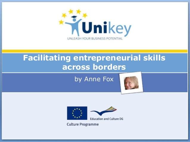 Facilitating entrepreneurial skills          across borders            by Anne Fox