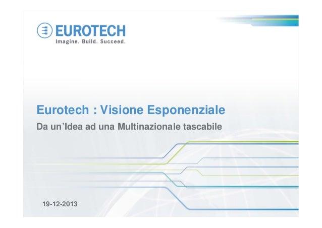 Eurotech : Visione Esponenziale Da un'Idea ad una Multinazionale tascabile  19-12-2013