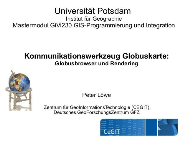 Universität Potsdam                   Institut für GeographieMastermodul GiVi230 GIS-Programmierung und Integration   Komm...