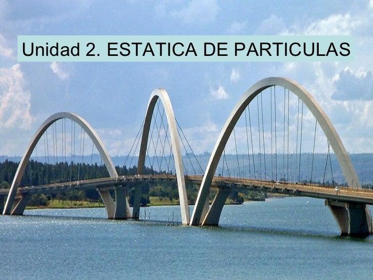 Unidad 2. ESTATICA DE PARTICULAS
