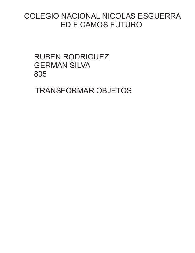 COLEGIO NACIONAL NICOLAS ESGUERRA EDIFICAMOS FUTURO RUBEN RODRIGUEZ GERMAN SILVA 805 TRANSFORMAR OBJETOS