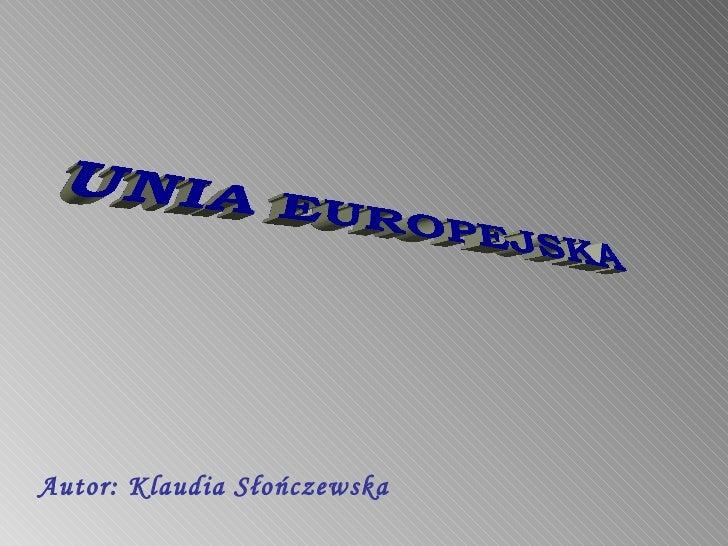 UNIA EUROPEJSKA Autor: Klaudia Słończewska