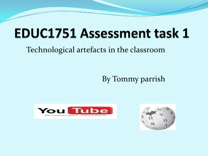 EDUC1751 Assessment task 1<br />Technological artefacts in the classroom<br />By Tommy parrish<br />